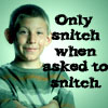 Only snitch when asked to snitch. Avatar